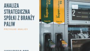 Analiza strategiczna spółki z branży paliw
